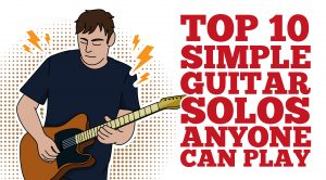 Top 10 Simple Guitar Solos Anyone Can Play- Perfect For Beginners