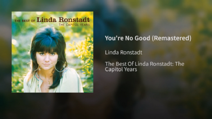 """The Story Behind """"You're No Good"""" By Linda Ronstadt 