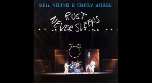 "ILCR Pick: 5 Songs From ""Rust Never Sleeps"" By Neil Young & Crazy Horse"