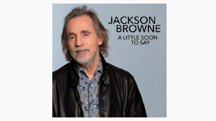 "Jackson Browne Releases New Song ""A Little Too Soon to Say"" 