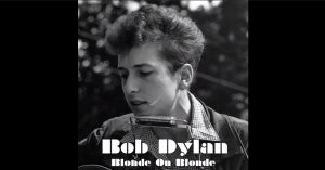 "Bob Dylan | The 3 Songs To Summarize The Album ""Blonde On Blonde"""""