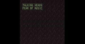 "Album Review: ""Fear of Music"" By Talking Heads"