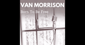 "Van Morrison Releases Anti-Lockdown Song ""Born to Be Free"""