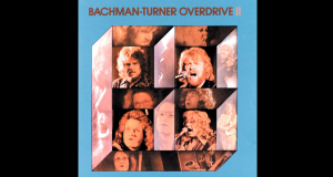 Revisiting 10 Bachman-Turner Overdrive Songs From The '70s