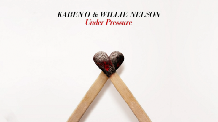 """Willie Nelson And Karen O Release Cover Of """"Under Pressure"""" 