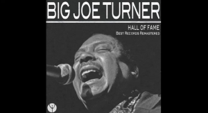 Relive 7 Classic Hits From Big Joe Turner
